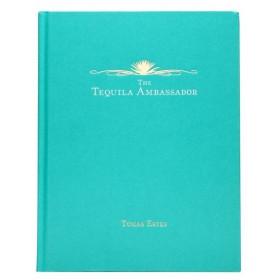 The Tequila Ambassador - Tomas Estes